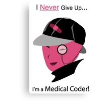 """I Never Give Up, I'm a Medical Coder!"" – In Pink Canvas Print"