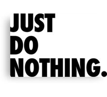 Just Do Nothing Canvas Print