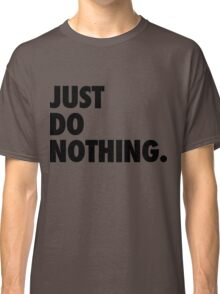 Just Do Nothing Classic T-Shirt