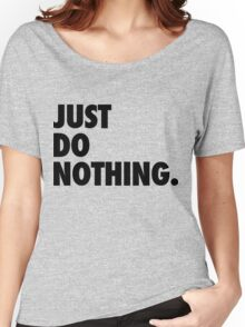 Just Do Nothing Women's Relaxed Fit T-Shirt