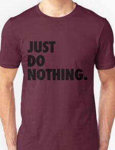 Just Do Nothing Unisex T-Shirt