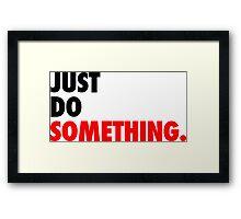 Just Do Something Framed Print