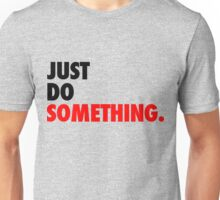 Just Do Something Unisex T-Shirt