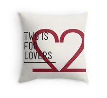 2 IS FOR LOVERS - TYPOGRAPHY EDITION - FUTURA Throw Pillow