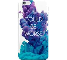 'it could be worse' ink drop iPhone Case/Skin