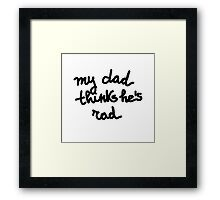 My dad thinks he's rad - KIDS Framed Print