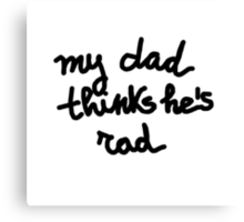My dad thinks he's rad - KIDS Canvas Print