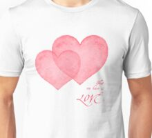 What we have is Love Unisex T-Shirt