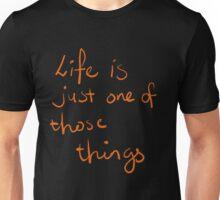 life is Unisex T-Shirt