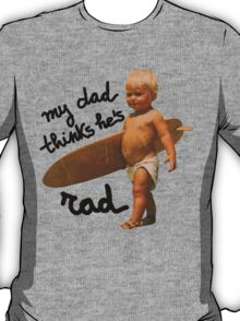 My dad thinks he's rad - Baby surfer T-Shirt
