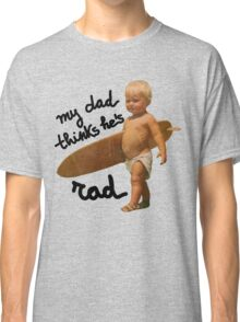 My dad thinks he's rad - Funny Baby surfer Classic T-Shirt