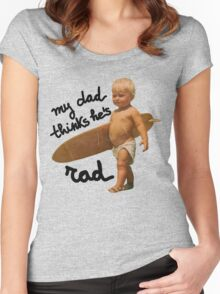 My dad thinks he's rad - Funny Baby surfer Women's Fitted Scoop T-Shirt