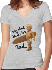 My dad thinks he's rad - Funny Baby surfer Women's Fitted V-Neck T-Shirt