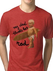 My dad thinks he's rad - Funny Baby surfer Tri-blend T-Shirt
