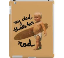 My dad thinks he's rad - Baby surfer iPad Case/Skin