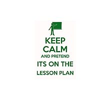 Keep calm and pretend it's on the lesson plan  by Bramble43