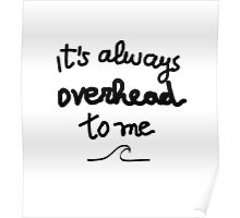 Funny surf design for KIDS: It's always overhead to me  Poster