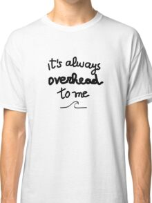 Funny surf design for KIDS: It's always overhead to me  Classic T-Shirt