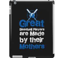 GREAT BASEBALL PLAYERS ARE MADE BY THEIR MOTHERS iPad Case/Skin