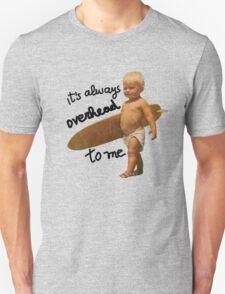 It's always overhead to me - SurferMagazine Baby T-Shirt