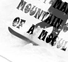 Don't make a mountain out of a mogul 2 Sticker