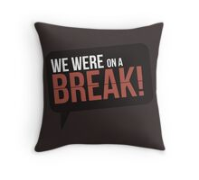 We Were On A Break - Friends Throw Pillow
