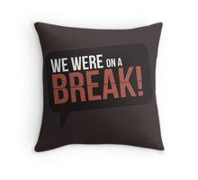 We Were On A Break - Friends Throw Pillow