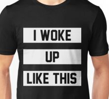 I Woke Up Like This Unisex T-Shirt