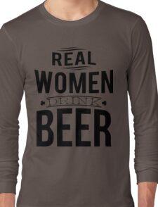 Real women drink beer Long Sleeve T-Shirt