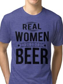 Real women drink beer Tri-blend T-Shirt