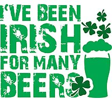 I've been irish for so many beers Photographic Print
