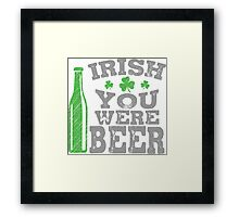 Irish you were beer Framed Print