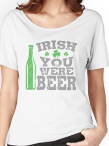 Irish you were beer Women's Relaxed Fit T-Shirt
