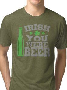 Irish you were beer Tri-blend T-Shirt