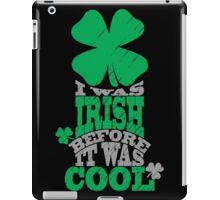 I was irish before it was cool iPad Case/Skin