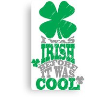 I was irish before it was cool Canvas Print