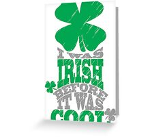 I was irish before it was cool Greeting Card