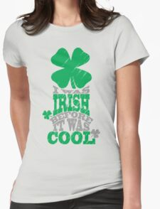 I was irish before it was cool Womens Fitted T-Shirt