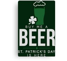 Buy me a beer, St. Patrick's day is here Canvas Print