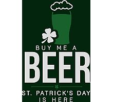 Buy me a beer, St. Patrick's day is here Photographic Print