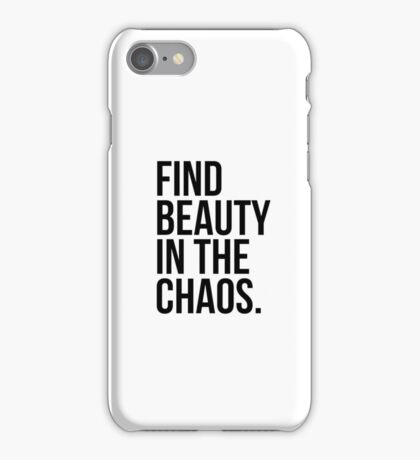 Find Beauty in the Chaos. iPhone Case/Skin