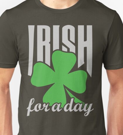 Irish for a day Unisex T-Shirt