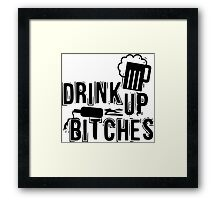 Drink up bitches Framed Print