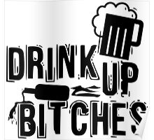 Drink up bitches Poster