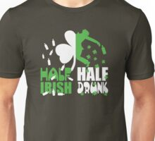 Half irish, half drunk Unisex T-Shirt