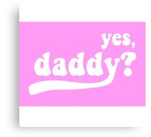 yes, daddy? Canvas Print