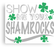 Show me your shamrocks Canvas Print