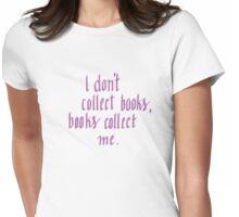 I don't collect books... Womens Fitted T-Shirt