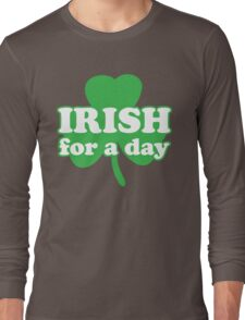 St. Patrick's day: Irish for a day Long Sleeve T-Shirt