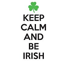 Keep calm and be irish Photographic Print